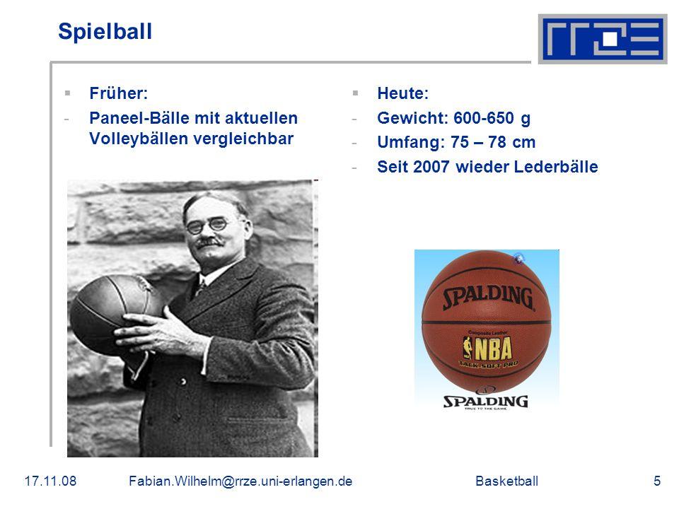 Basketball17.11.08Fabian.Wilhelm@rrze.uni-erlangen.de5 Spielball Früher: -Paneel-Bälle mit aktuellen Volleybällen vergleichbar Heute: -Gewicht: 600-65