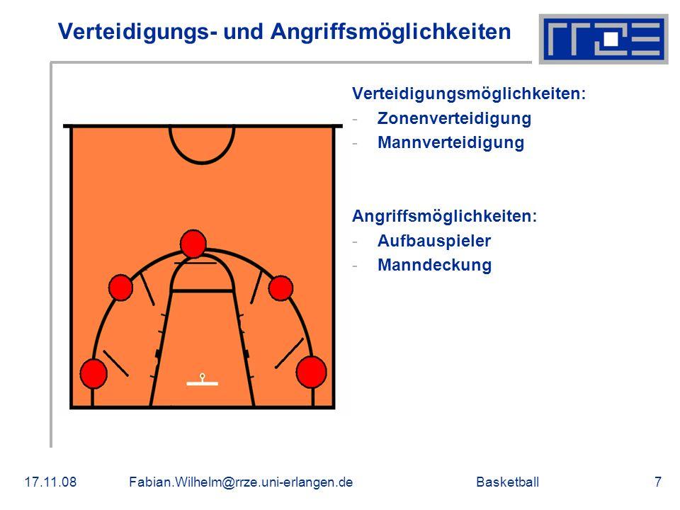 Basketball17.11.08Fabian.Wilhelm@rrze.uni-erlangen.de7 Verteidigungs- und Angriffsmöglichkeiten Verteidigungsmöglichkeiten: -Zonenverteidigung -Mannve