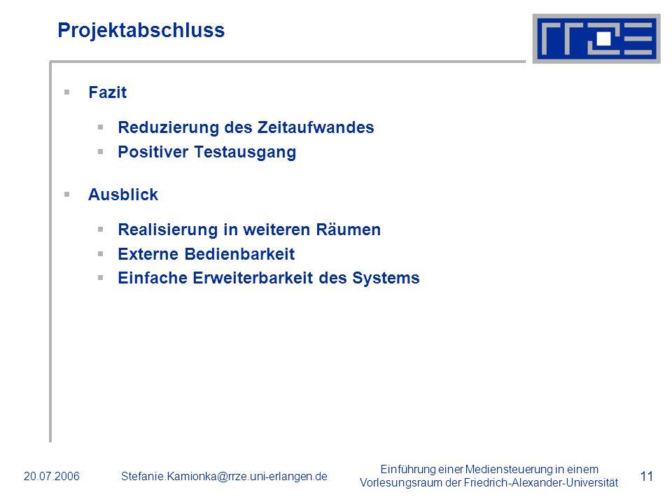 Einführung einer Mediensteuerung in einem Vorlesungsraum der Friedrich-Alexander-Universität 20.07.2006Stefanie.Kamionka@rrze.uni-erlangen.de 11 Proje
