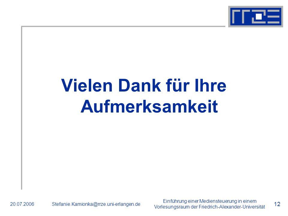 Einführung einer Mediensteuerung in einem Vorlesungsraum der Friedrich-Alexander-Universität 20.07.2006Stefanie.Kamionka@rrze.uni-erlangen.de 12 Viele