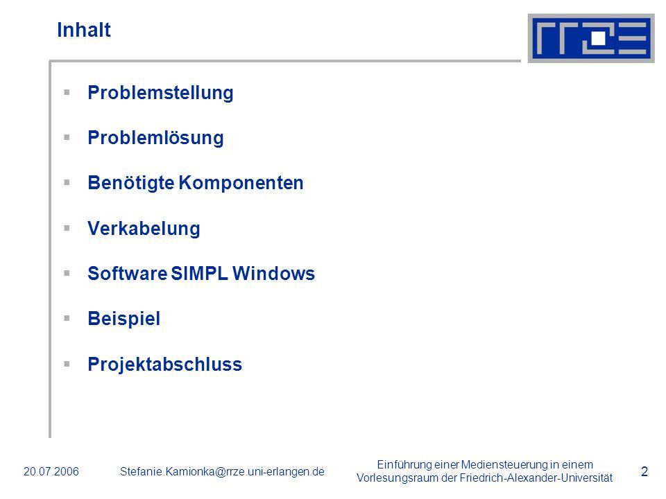 Einführung einer Mediensteuerung in einem Vorlesungsraum der Friedrich-Alexander-Universität 20.07.2006Stefanie.Kamionka@rrze.uni-erlangen.de 2 Inhalt