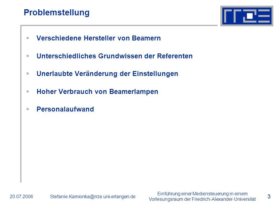 Einführung einer Mediensteuerung in einem Vorlesungsraum der Friedrich-Alexander-Universität 20.07.2006Stefanie.Kamionka@rrze.uni-erlangen.de 3 Proble