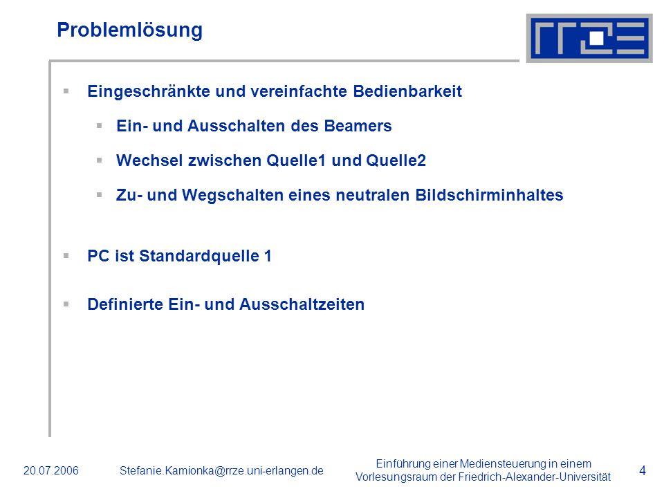 Einführung einer Mediensteuerung in einem Vorlesungsraum der Friedrich-Alexander-Universität 20.07.2006Stefanie.Kamionka@rrze.uni-erlangen.de 4 Proble
