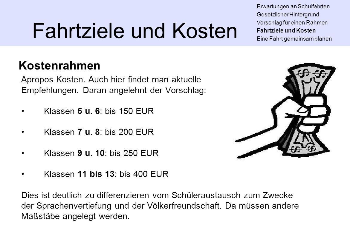 Fahrtziele und Kosten Apropos Kosten. Auch hier findet man aktuelle Empfehlungen. Daran angelehnt der Vorschlag: Klassen 5 u. 6: bis 150 EUR Klassen 7