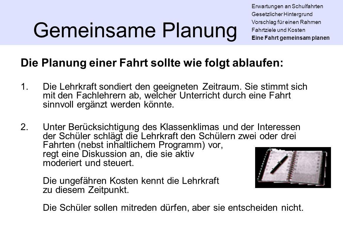 Gemeinsame Planung Die Planung einer Fahrt sollte wie folgt ablaufen: 1.Die Lehrkraft sondiert den geeigneten Zeitraum. Sie stimmt sich mit den Fachle