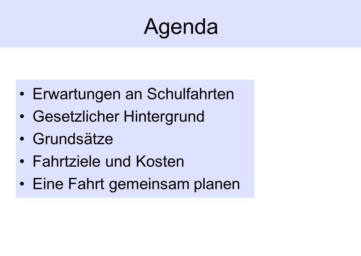 Agenda Erwartungen an Schulfahrten Gesetzlicher Hintergrund Grundsätze Fahrtziele und Kosten Eine Fahrt gemeinsam planen