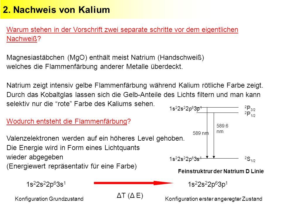 2. Nachweis von Kalium Warum stehen in der Vorschrift zwei separate schritte vor dem eigentlichen Nachweiß? Magnesiastäbchen (MgO) enthält meist Natri
