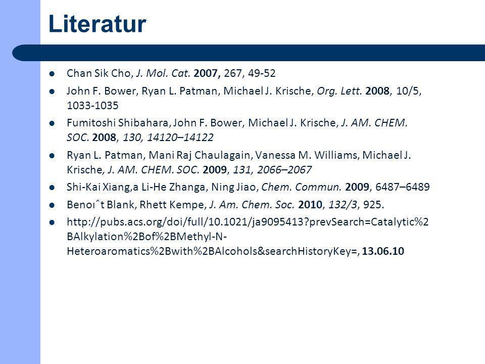 Literatur Chan Sik Cho, J. Mol. Cat. 2007, 267, 49-52 John F. Bower, Ryan L. Patman, Michael J. Krische, Org. Lett. 2008, 10/5, 1033-1035 Fumitoshi Sh