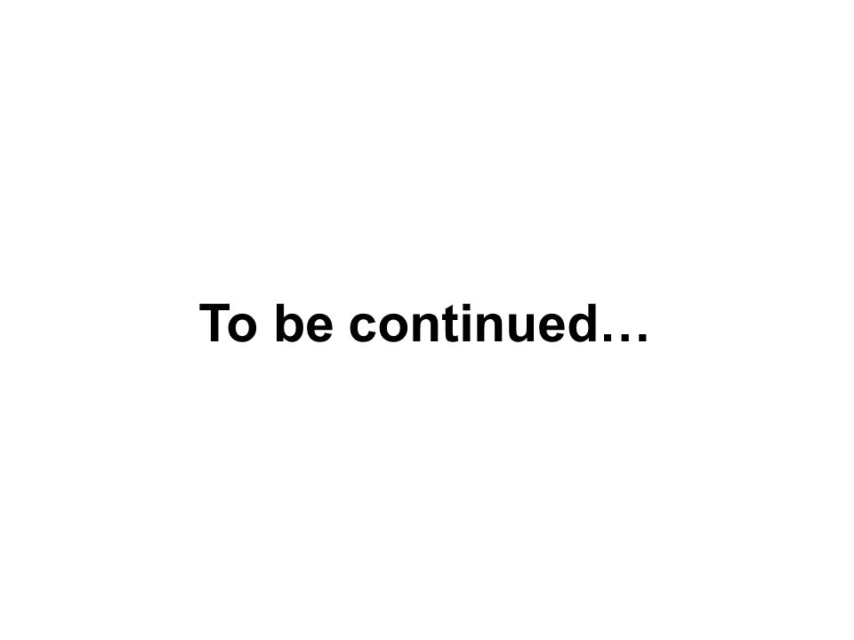 To be continued…
