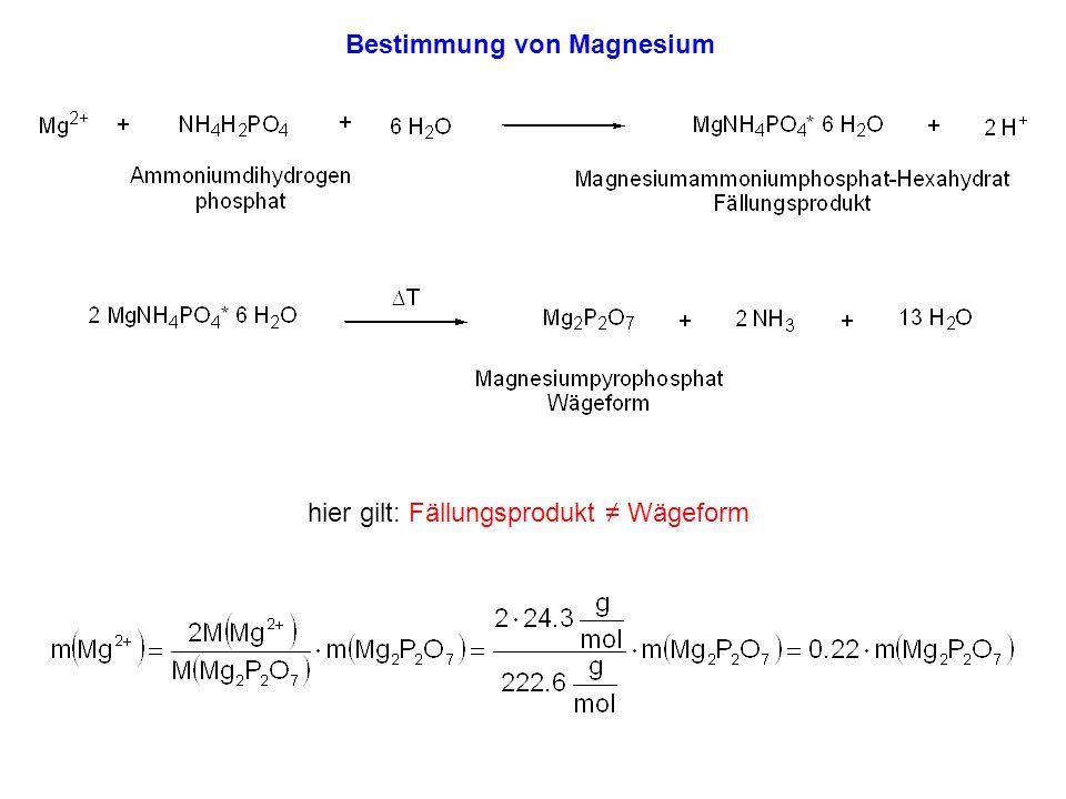 Bestimmung von Magnesium hier gilt: Fällungsprodukt Wägeform