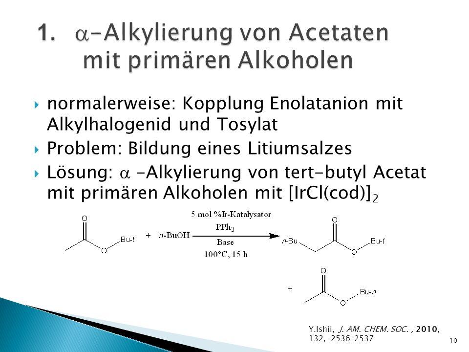 normalerweise: Kopplung Enolatanion mit Alkylhalogenid und Tosylat Problem: Bildung eines Litiumsalzes Lösung: -Alkylierung von tert-butyl Acetat mit