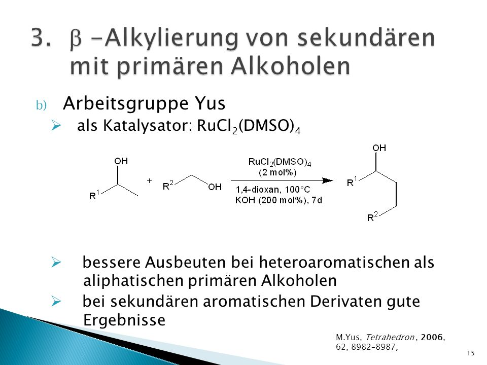 b) Arbeitsgruppe Yus als Katalysator: RuCl 2 (DMSO) 4 bessere Ausbeuten bei heteroaromatischen als aliphatischen primären Alkoholen bei sekundären aro