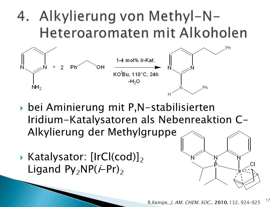 bei Aminierung mit P,N-stabilisierten Iridium-Katalysatoren als Nebenreaktion C- Alkylierung der Methylgruppe Katalysator: [IrCl(cod)] 2 Ligand Py 2 NP(i-Pr) 2 17 R.Kempe, J.