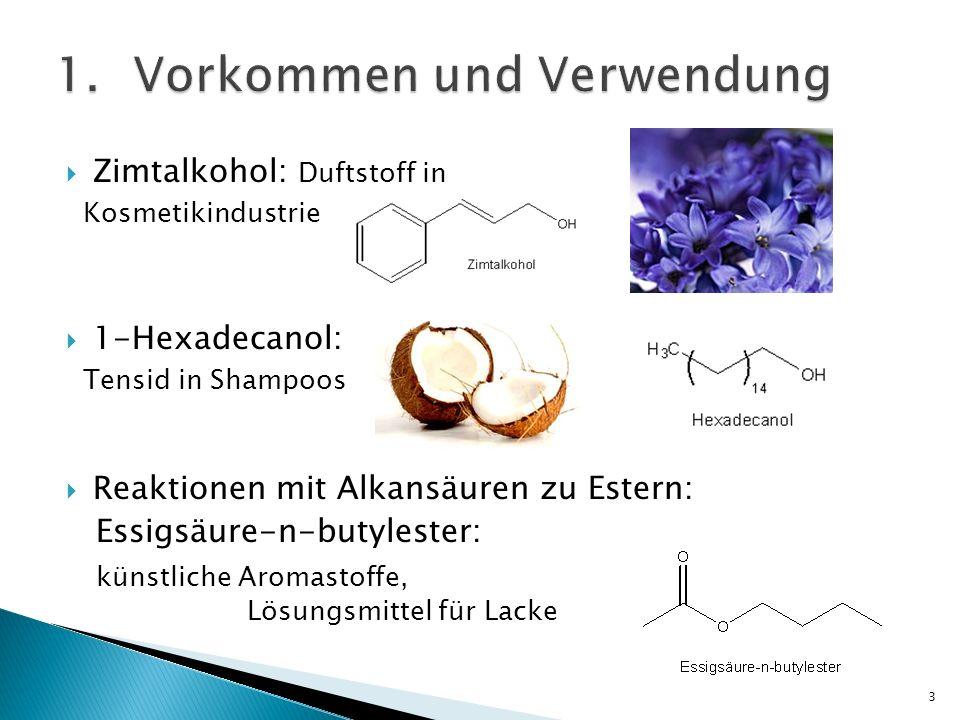 Zimtalkohol: Duftstoff in Kosmetikindustrie 1-Hexadecanol: Tensid in Shampoos Reaktionen mit Alkansäuren zu Estern: Essigsäure-n-butylester: künstlich
