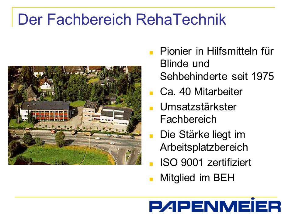 Der Fachbereich RehaTechnik Pionier in Hilfsmitteln für Blinde und Sehbehinderte seit 1975 Ca. 40 Mitarbeiter Umsatzstärkster Fachbereich Die Stärke l