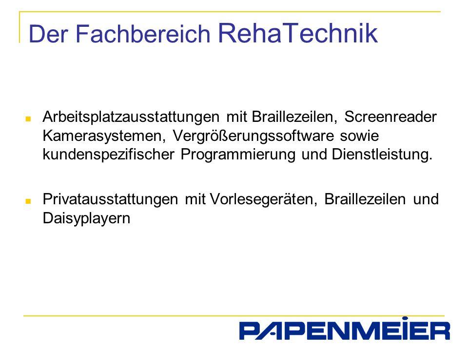Der Fachbereich RehaTechnik Arbeitsplatzausstattungen mit Braillezeilen, Screenreader Kamerasystemen, Vergrößerungssoftware sowie kundenspezifischer P