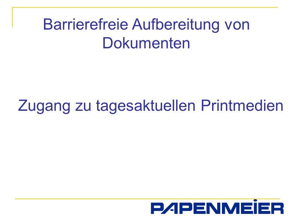 Zugang zu tagesaktuellen Printmedien Barrierefreie Aufbereitung von Dokumenten