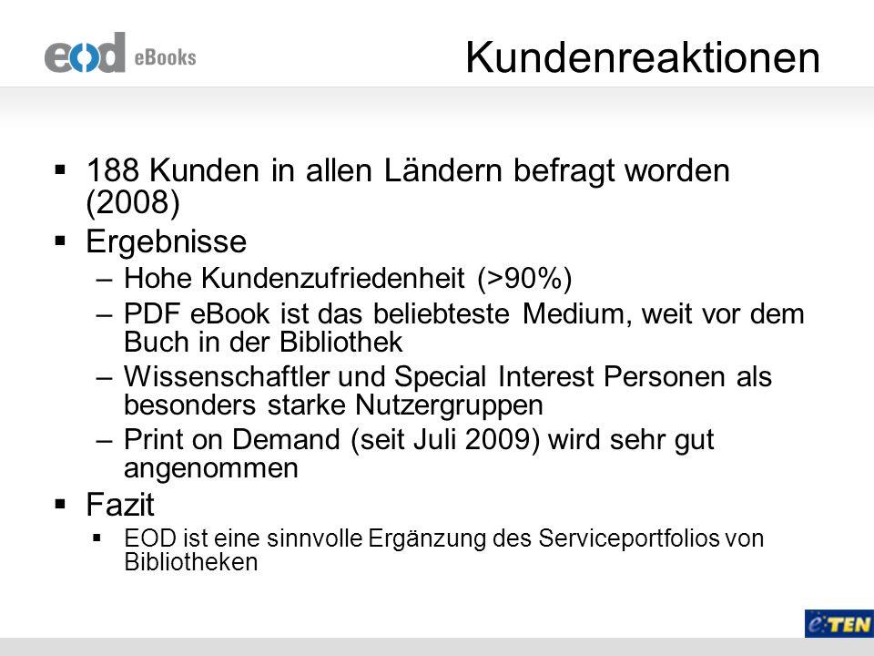Kundenreaktionen 188 Kunden in allen Ländern befragt worden (2008) Ergebnisse –Hohe Kundenzufriedenheit (>90%) –PDF eBook ist das beliebteste Medium,