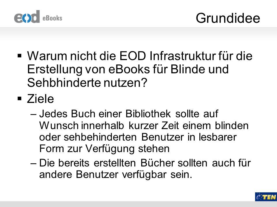 Grundidee Warum nicht die EOD Infrastruktur für die Erstellung von eBooks für Blinde und Sehbhinderte nutzen? Ziele –Jedes Buch einer Bibliothek sollt