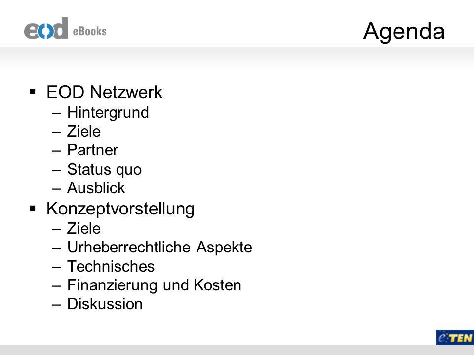 Agenda EOD Netzwerk –Hintergrund –Ziele –Partner –Status quo –Ausblick Konzeptvorstellung –Ziele –Urheberrechtliche Aspekte –Technisches –Finanzierung