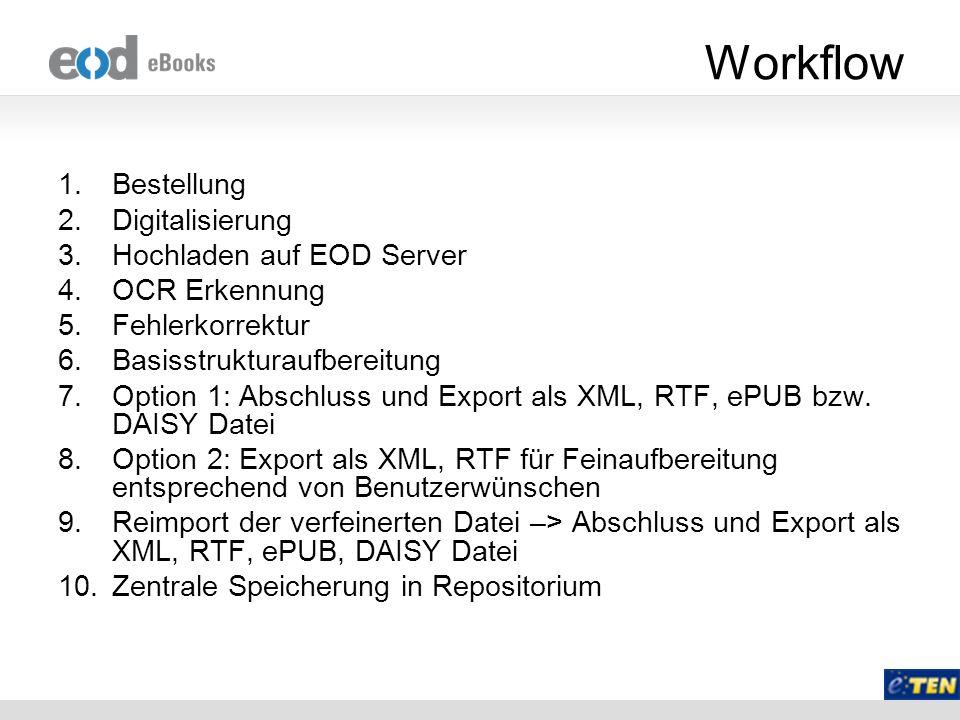 Workflow 1.Bestellung 2.Digitalisierung 3.Hochladen auf EOD Server 4.OCR Erkennung 5.Fehlerkorrektur 6.Basisstrukturaufbereitung 7.Option 1: Abschluss