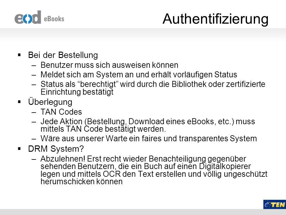 Authentifizierung Bei der Bestellung –Benutzer muss sich ausweisen können –Meldet sich am System an und erhält vorläufigen Status –Status als berechti