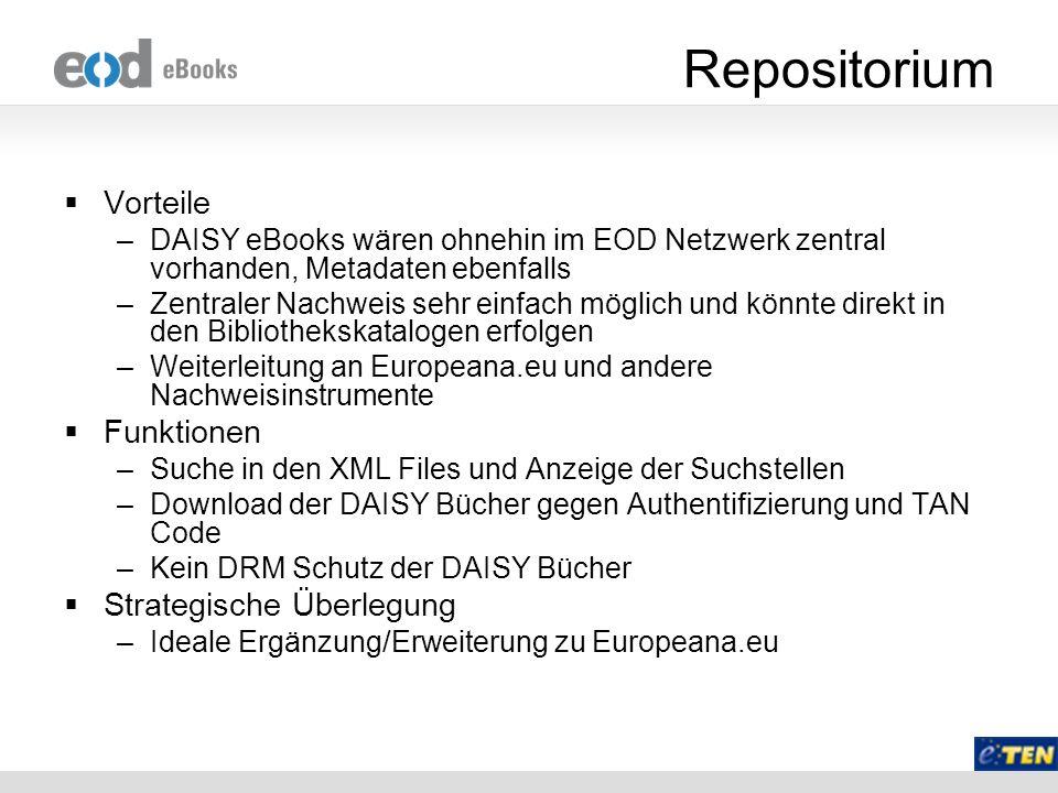 Repositorium Vorteile –DAISY eBooks wären ohnehin im EOD Netzwerk zentral vorhanden, Metadaten ebenfalls –Zentraler Nachweis sehr einfach möglich und