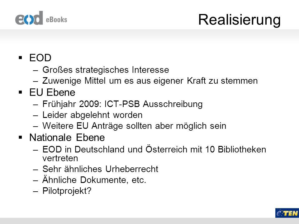 Realisierung EOD –Großes strategisches Interesse –Zuwenige Mittel um es aus eigener Kraft zu stemmen EU Ebene –Frühjahr 2009: ICT-PSB Ausschreibung –L