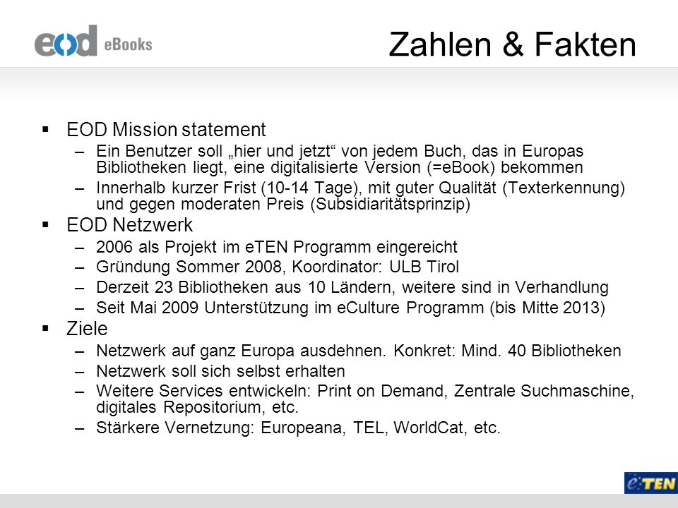 Zahlen & Fakten EOD Mission statement –Ein Benutzer soll hier und jetzt von jedem Buch, das in Europas Bibliotheken liegt, eine digitalisierte Version