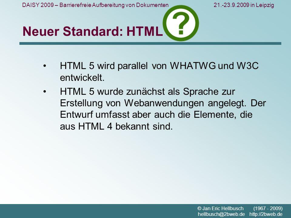 DAISY 2009 – Barrierefreie Aufbereitung von Dokumenten21.-23.9.2009 in Leipzig © Jan Eric Hellbusch (1967 - 2009) hellbusch@2bweb.de http://2bweb.de Neuer Standard: HTML 5 HTML 5 wird parallel von WHATWG und W3C entwickelt.