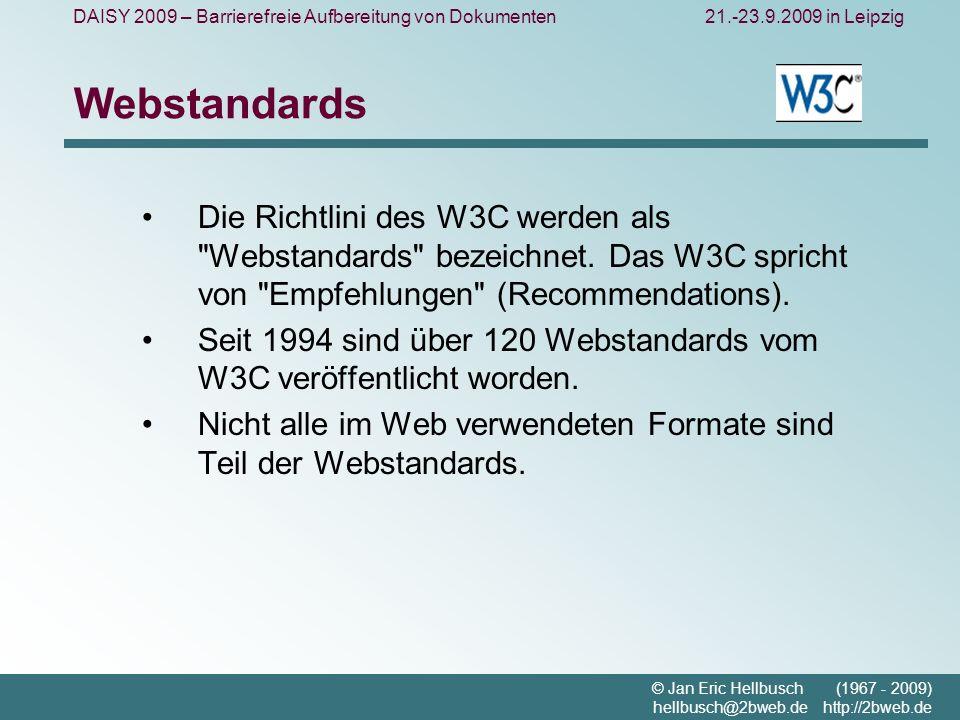 DAISY 2009 – Barrierefreie Aufbereitung von Dokumenten21.-23.9.2009 in Leipzig © Jan Eric Hellbusch (1967 - 2009) hellbusch@2bweb.de http://2bweb.de Webstandards Die Richtlini des W3C werden als Webstandards bezeichnet.