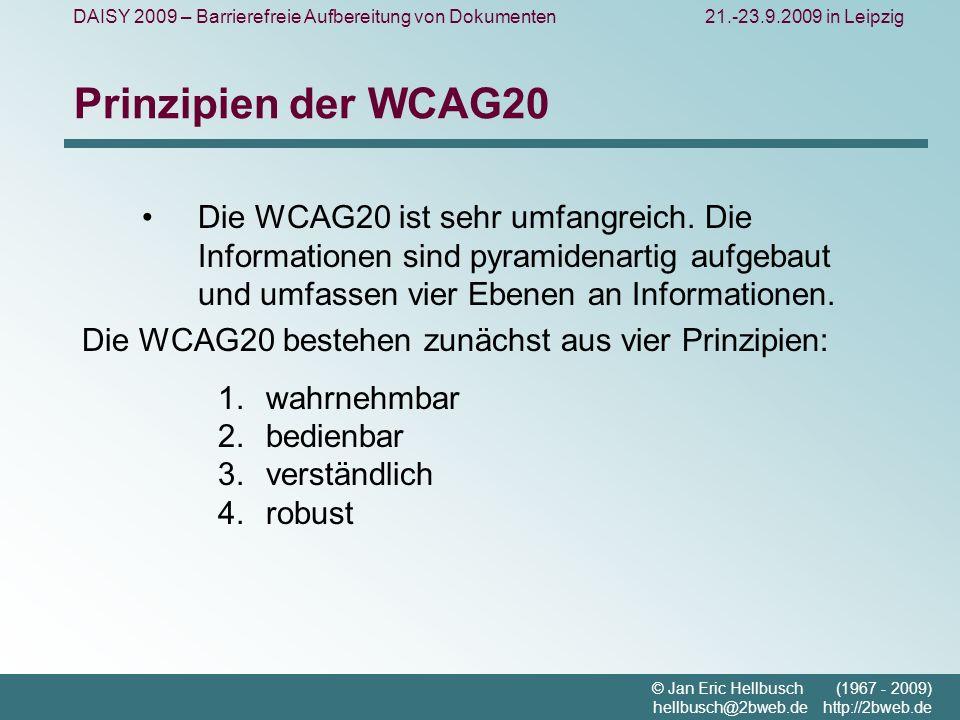 DAISY 2009 – Barrierefreie Aufbereitung von Dokumenten21.-23.9.2009 in Leipzig © Jan Eric Hellbusch (1967 - 2009) hellbusch@2bweb.de http://2bweb.de Prinzipien der WCAG20 Die WCAG20 ist sehr umfangreich.