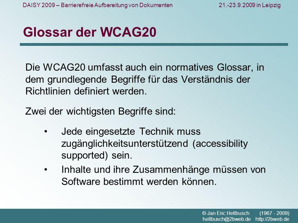 DAISY 2009 – Barrierefreie Aufbereitung von Dokumenten21.-23.9.2009 in Leipzig © Jan Eric Hellbusch (1967 - 2009) hellbusch@2bweb.de http://2bweb.de Glossar der WCAG20 Die WCAG20 umfasst auch ein normatives Glossar, in dem grundlegende Begriffe für das Verständnis der Richtlinien definiert werden.