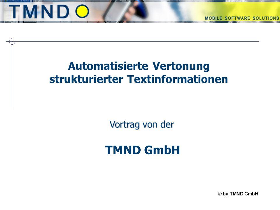 © by TMND GmbH TMspeak Automatisierte Vertonung strukturierter Textinformationen TMND GmbH Vortrag von der