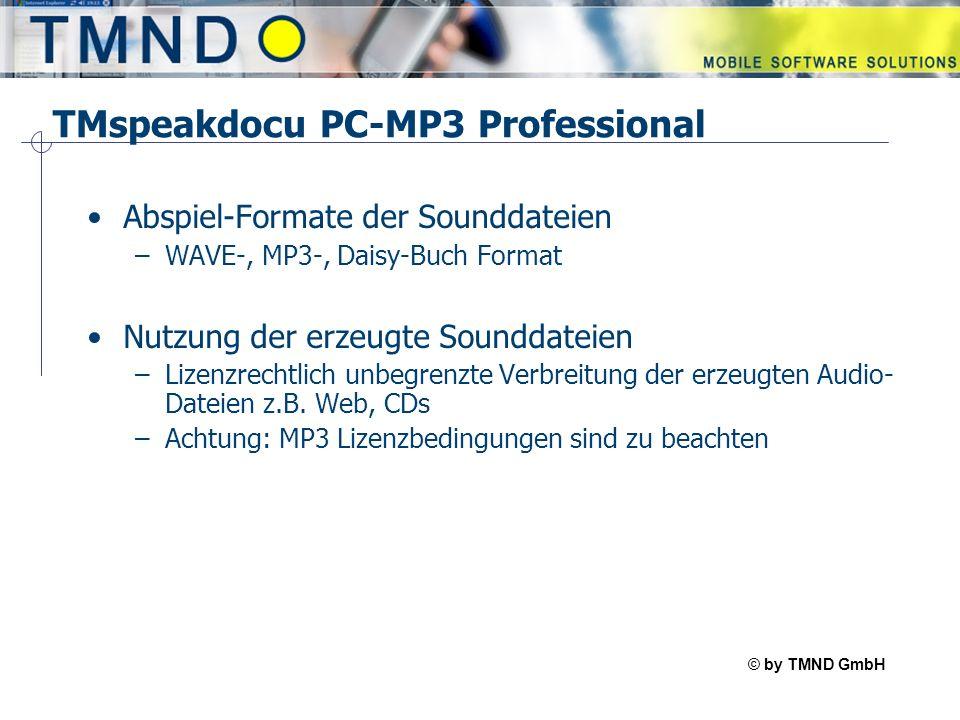 © by TMND GmbH TMspeak TMspeakdocu PC-MP3 Professional Abspiel-Formate der Sounddateien –WAVE-, MP3-, Daisy-Buch Format Nutzung der erzeugte Sounddateien –Lizenzrechtlich unbegrenzte Verbreitung der erzeugten Audio- Dateien z.B.