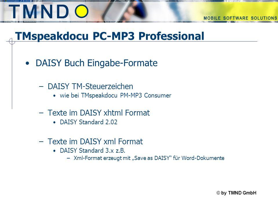 © by TMND GmbH TMspeak TMspeakdocu PC-MP3 Professional DAISY Buch Eingabe-Formate –DAISY TM-Steuerzeichen wie bei TMspeakdocu PM-MP3 Consumer –Texte im DAISY xhtml Format DAISY Standard 2.02 –Texte im DAISY xml Format DAISY Standard 3.x z.B.