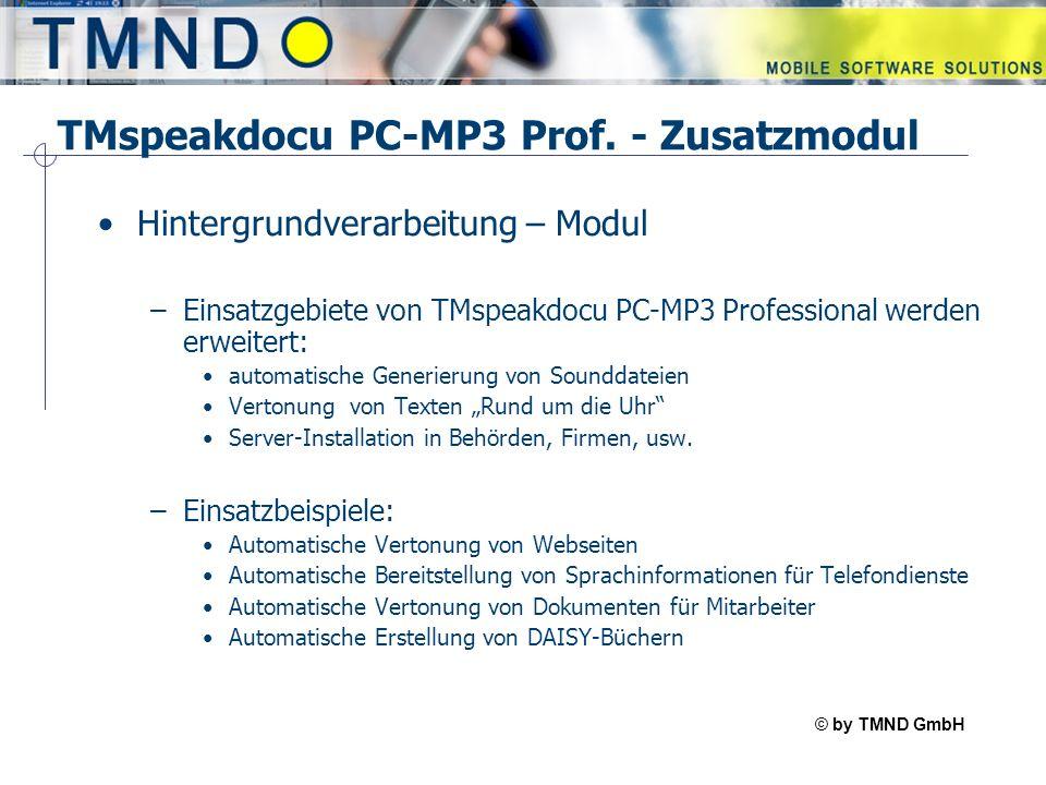 © by TMND GmbH TMspeak TMspeakdocu PC-MP3 Prof. - Zusatzmodul Hintergrundverarbeitung – Modul –Einsatzgebiete von TMspeakdocu PC-MP3 Professional werd