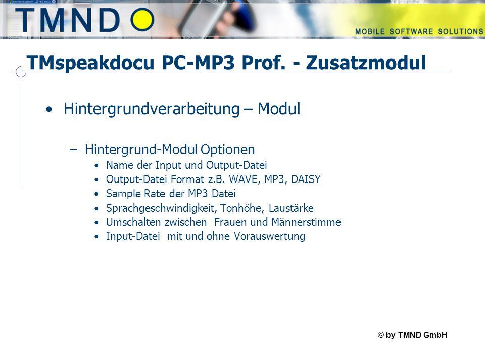 © by TMND GmbH TMspeak TMspeakdocu PC-MP3 Prof. - Zusatzmodul Hintergrundverarbeitung – Modul –Hintergrund-Modul Optionen Name der Input und Output-Da