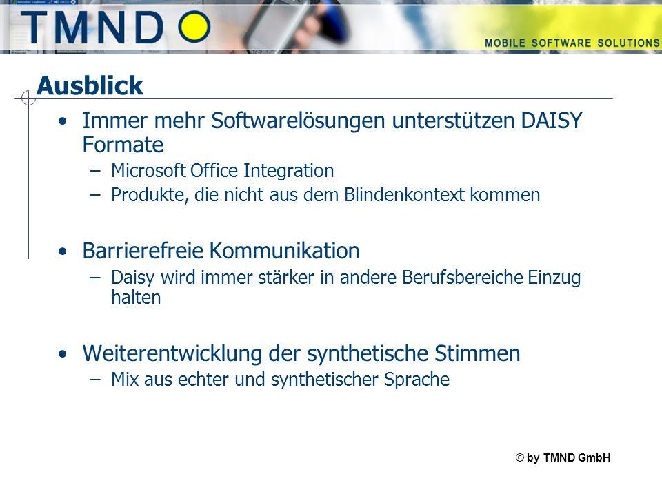© by TMND GmbH TMspeak Ausblick Immer mehr Softwarelösungen unterstützen DAISY Formate –Microsoft Office Integration –Produkte, die nicht aus dem Blin