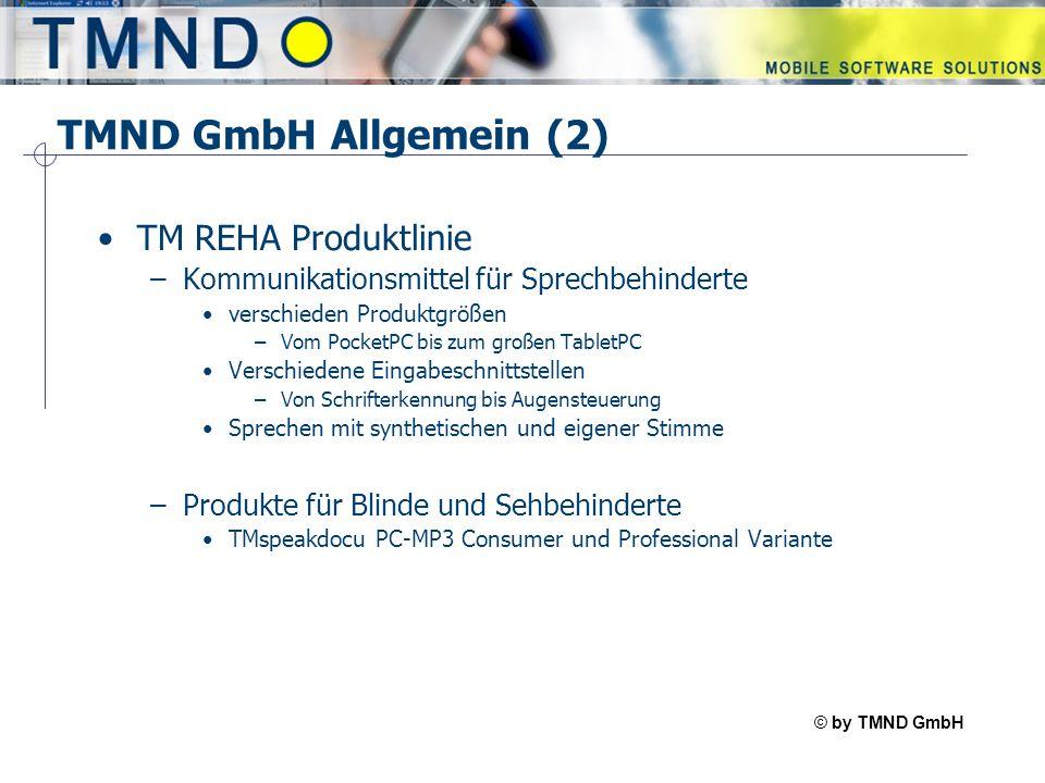 © by TMND GmbH TMspeak TMND GmbH Allgemein (2) TM REHA Produktlinie –Kommunikationsmittel für Sprechbehinderte verschieden Produktgrößen –Vom PocketPC