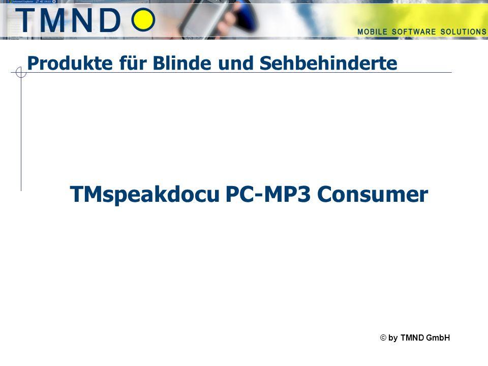 © by TMND GmbH TMspeak TMND GmbH TMNG GmbH Homepage –http://www.tmnd.de TMspeakdocu PC-MP3 Consumer –http://www.tmnd-gmbh.de/tm/index.php?page=products/tmspeakdocu_pc-mp3 TMspeakdocu PC-MP3 Professional –http://www.tmnd-gmbh.de/tm/index.php?page=products/tmspeakdocu_pc-mp3_pro f