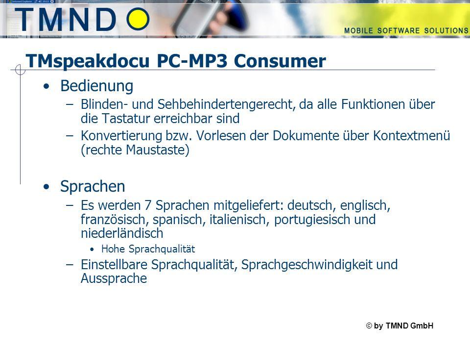© by TMND GmbH TMspeak TMspeakdocu PC-MP3 Consumer Text Eingabe-Formate –Texte in TXT-, DOC-, RTF-, HTM- oder PDF-Format (nicht alle PDF Formate werden unterstützt) können vorgelesen bzw.