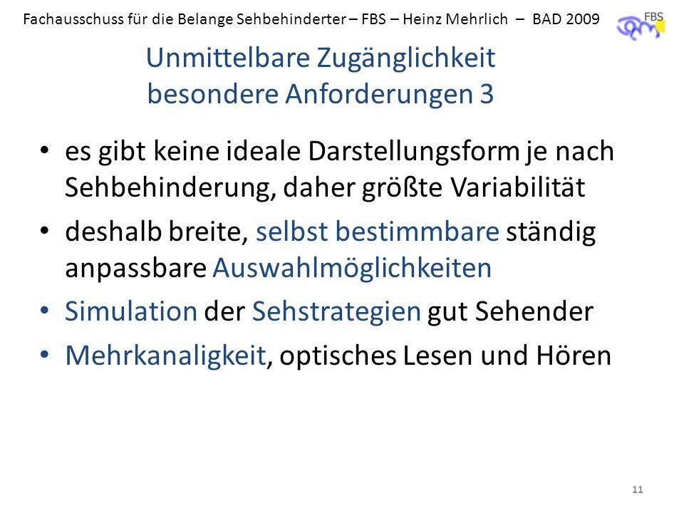 Fachausschuss für die Belange Sehbehinderter – FBS – Heinz Mehrlich – BAD 2009 es gibt keine ideale Darstellungsform je nach Sehbehinderung, daher grö