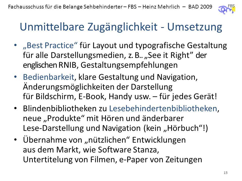Fachausschuss für die Belange Sehbehinderter – FBS – Heinz Mehrlich – BAD 2009 Unmittelbare Zugänglichkeit - Umsetzung Best Practice für Layout und ty