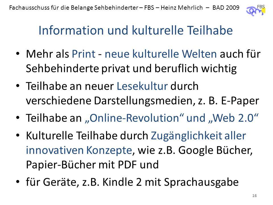 Fachausschuss für die Belange Sehbehinderter – FBS – Heinz Mehrlich – BAD 2009 Information und kulturelle Teilhabe Mehr als Print - neue kulturelle We