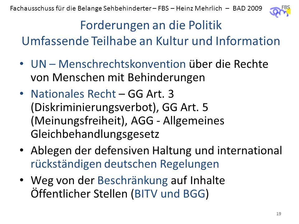 Fachausschuss für die Belange Sehbehinderter – FBS – Heinz Mehrlich – BAD 2009 Forderungen an die Politik Umfassende Teilhabe an Kultur und Informatio