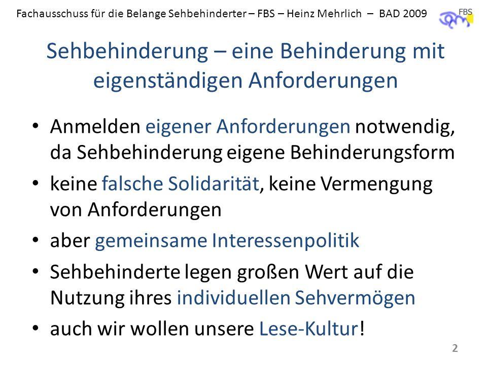 Fachausschuss für die Belange Sehbehinderter – FBS – Heinz Mehrlich – BAD 2009 Sehbehinderung – eine Behinderung mit eigenständigen Anforderungen Anme
