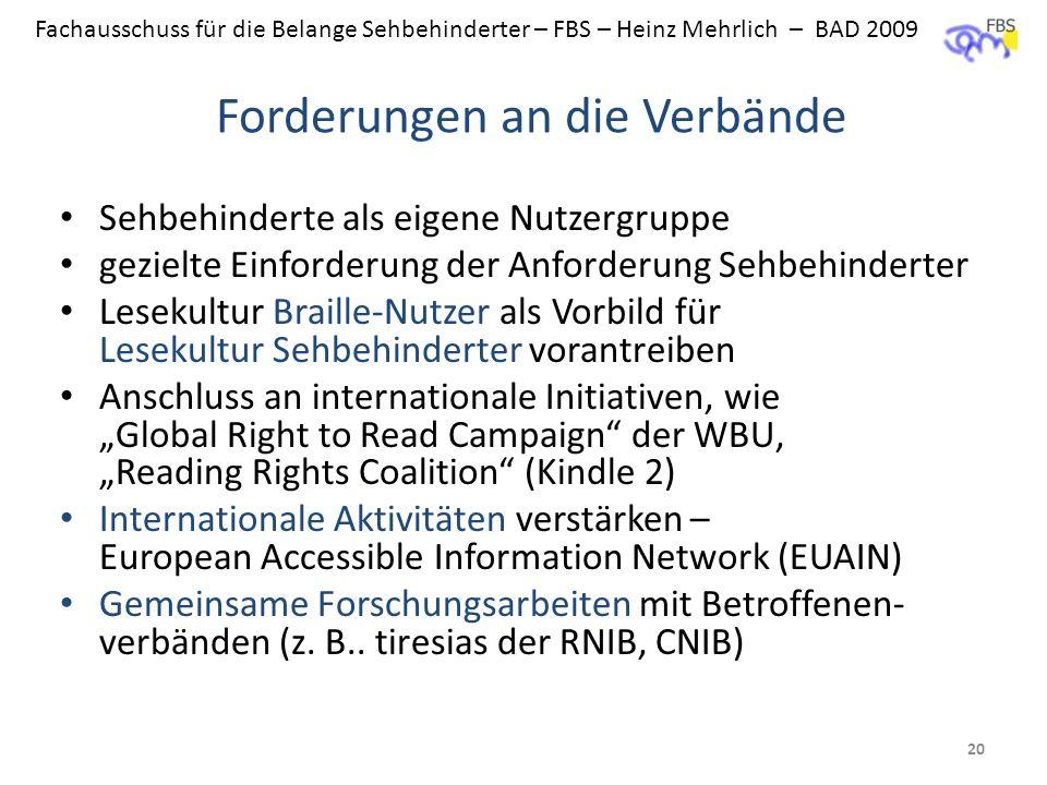 Fachausschuss für die Belange Sehbehinderter – FBS – Heinz Mehrlich – BAD 2009 Forderungen an die Verbände Sehbehinderte als eigene Nutzergruppe gezie