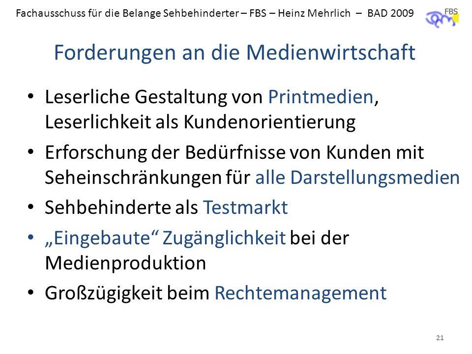 Fachausschuss für die Belange Sehbehinderter – FBS – Heinz Mehrlich – BAD 2009 Forderungen an die Medienwirtschaft Leserliche Gestaltung von Printmedi