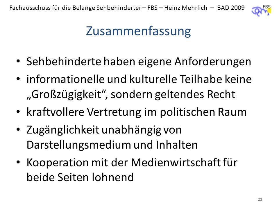 Fachausschuss für die Belange Sehbehinderter – FBS – Heinz Mehrlich – BAD 2009 Zusammenfassung Sehbehinderte haben eigene Anforderungen informationell
